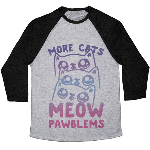 More Cats Meow Pawblems Baseball Tee