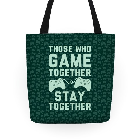 Those Who Game Together Stay Together Tote