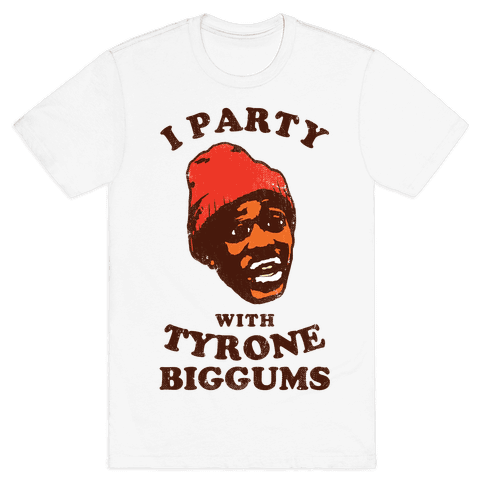 I Party with Tyrone Biggums (vintage) Mens T-Shirt
