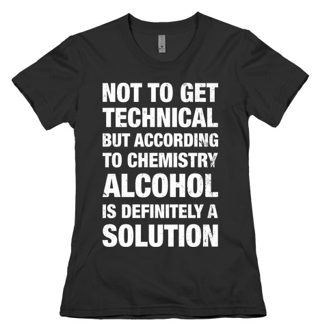Alcohol Is A Solution Womens T-Shirt