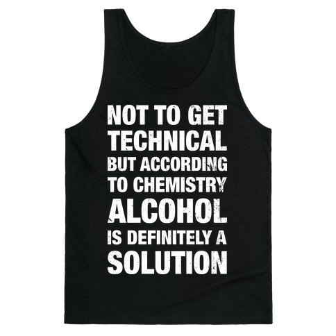 Alcohol Is A Solution Tank Top