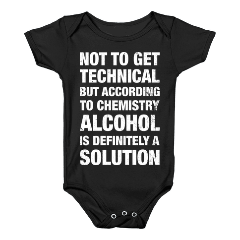 Alcohol Is A Solution Baby Onesy