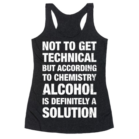 Alcohol Is A Solution Racerback Tank Top
