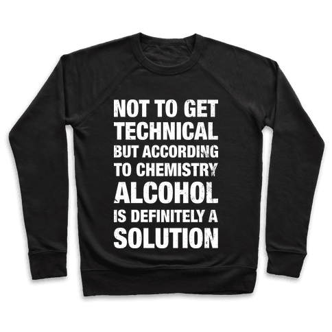 Alcohol Is A Solution Pullover