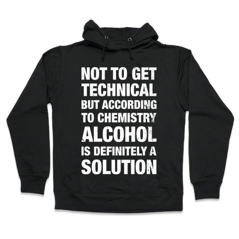 Alcohol Is A Solution Hooded Sweatshirt