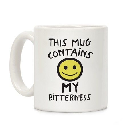 This Mug Contains My Bitterness Coffee Mug
