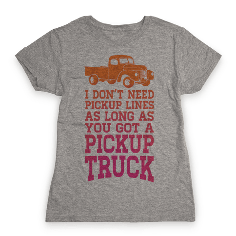 I Don't Need Pickup Lines... Womens T-Shirt