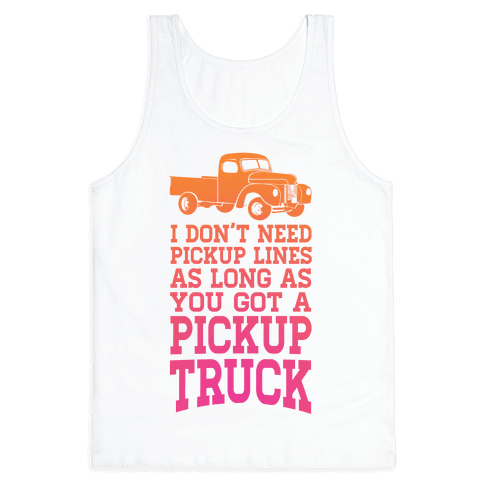 I Don't Need Pickup Lines... Tank Top
