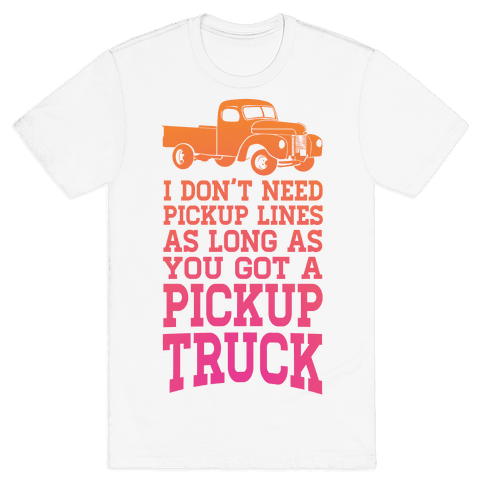 I Don't Need Pickup Lines... Mens T-Shirt