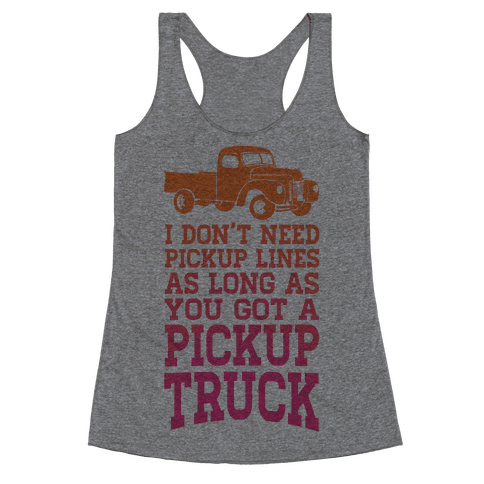 I Don't Need Pickup Lines... Racerback Tank Top