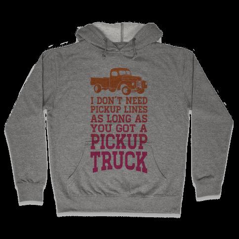 I Don't Need Pickup Lines... Hooded Sweatshirt