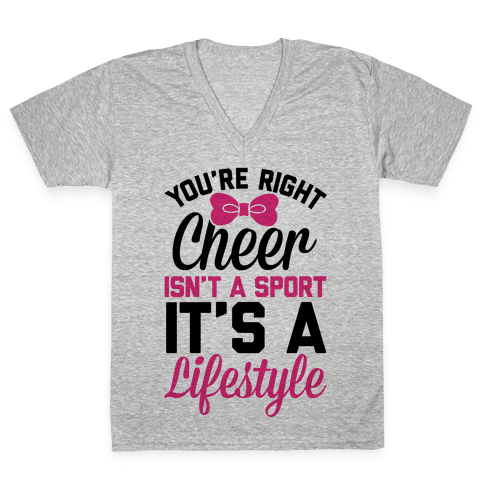 Cheer Isn't A Sport, It's A Lifestyle V-Neck Tee Shirt