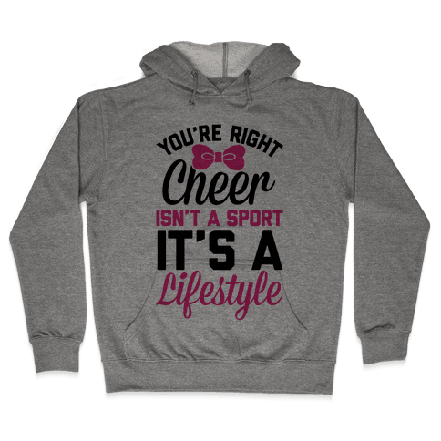 Cheer Isn't A Sport, It's A Lifestyle Hooded Sweatshirt