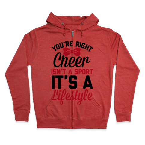 Cheer Isn't A Sport, It's A Lifestyle Zip Hoodie