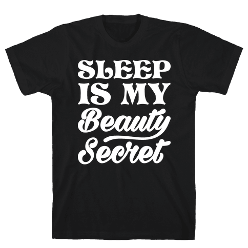 Sleep Is My Beauty Secret Mens T-Shirt