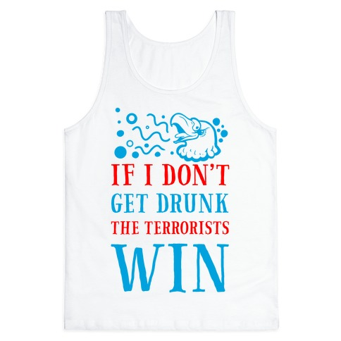 If I Don't Get Drunk The Terrorists Win Tank Top