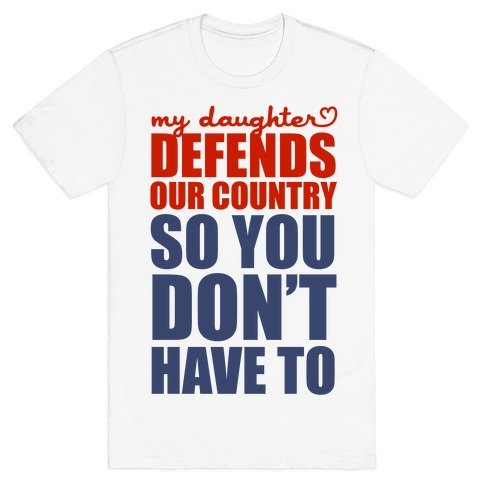 My Daughter Defends Our Country (So You Don't Have To)  Mens T-Shirt