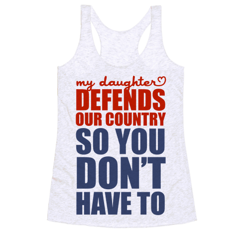 My Daughter Defends Our Country (So You Don't Have To)  Racerback Tank Top