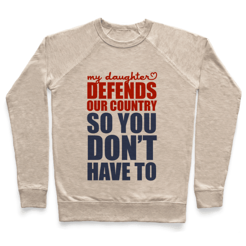 My Daughter Defends Our Country (So You Don't Have To)  Pullover
