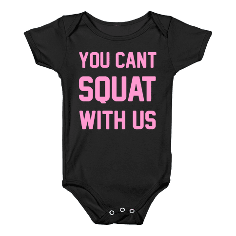 You Can't Squat With Us Baby Onesy