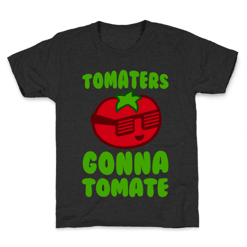 Tomaters Gonna Tomate Kids T-Shirt