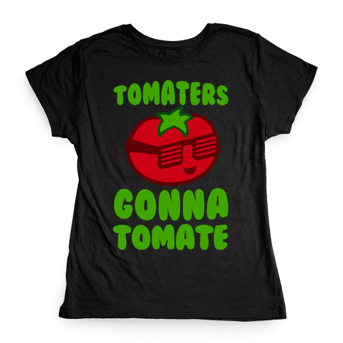 Tomaters Gonna Tomate Womens T-Shirt