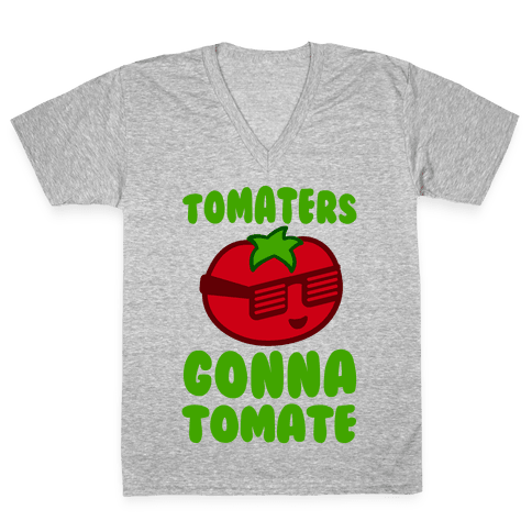 Tomaters Gonna Tomate V-Neck Tee Shirt