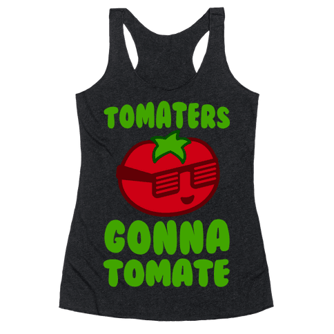 Tomaters Gonna Tomate Racerback Tank Top