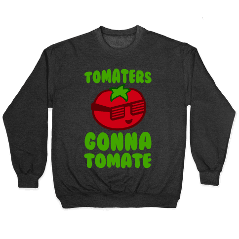Tomaters Gonna Tomate Pullover