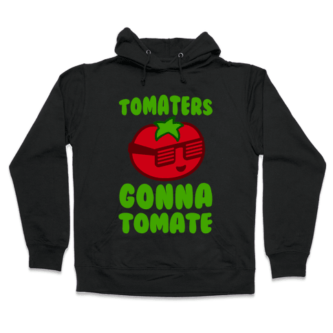 Tomaters Gonna Tomate Hooded Sweatshirt