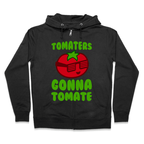 Tomaters Gonna Tomate Zip Hoodie