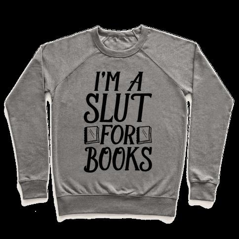 I'm A Slut For Books Pullover