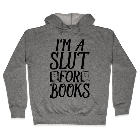 I'm A Slut For Books Hooded Sweatshirt
