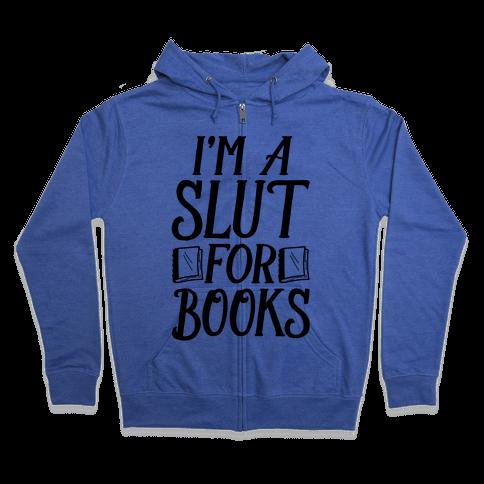 I'm A Slut For Books Zip Hoodie