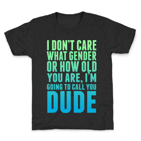 Going to Call You Dude Kids T-Shirt