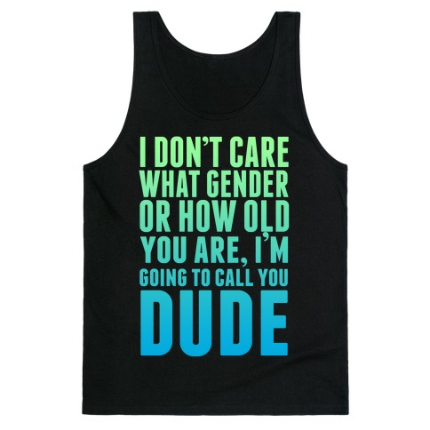 Going to Call You Dude Tank Top