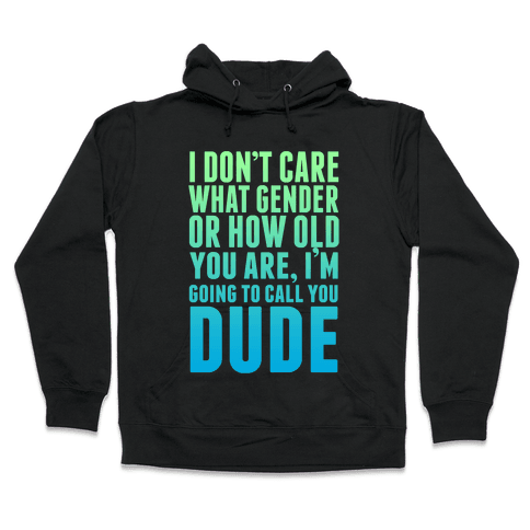 Going to Call You Dude Hooded Sweatshirt