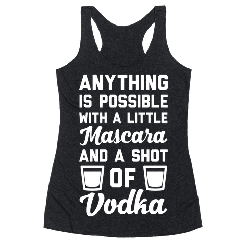 Anything Is Possible With A Little Mascara And A Shot Of Vodka Racerback Tank Top