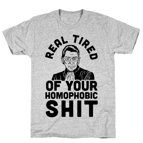 R.B.G. Is Real Tired Of Your Homophobic Shit Mens T-Shirt