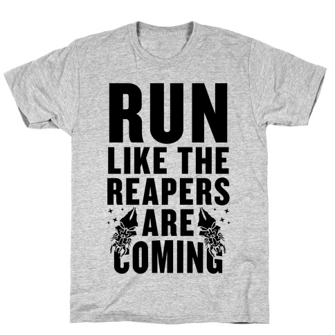 Run Like The Reapers Are Coming T-Shirt