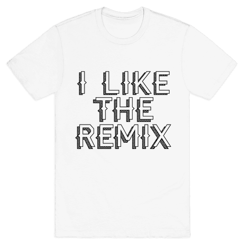 I Like The Remix Mens T-Shirt