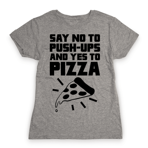 No To Push-ups, Yes To Pizza Womens T-Shirt