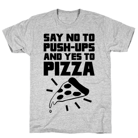 No To Push-ups, Yes To Pizza Mens T-Shirt