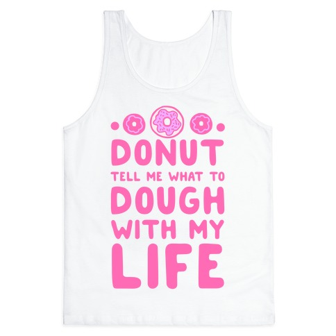 Donut Tell Me What to Dough with My Life Tank Top