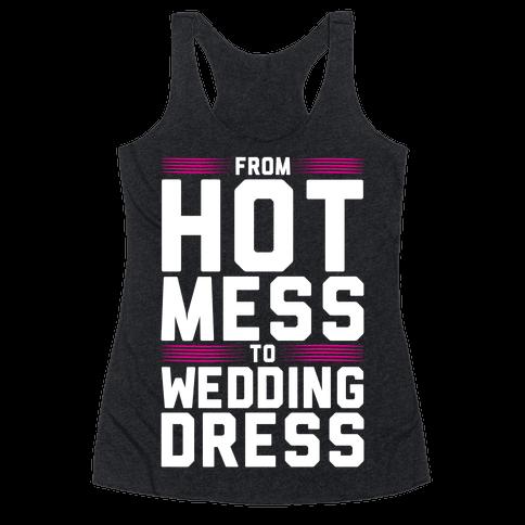 Hot Mess To Wedding Dress Racerback Tank Top