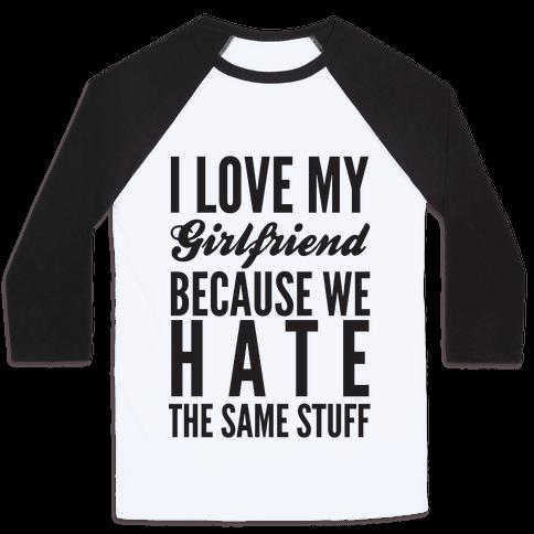 I Love My Girlfriend Because We Hate The Same Stuff