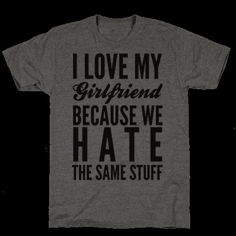 I Love My Girlfriend Because We Hate The Same Stuff Mens T-Shirt