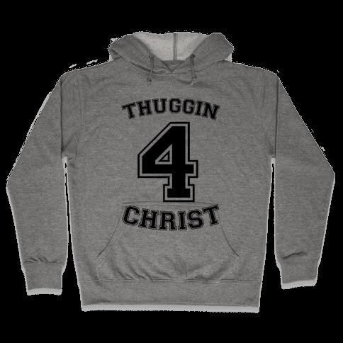 Thuggin 4 Christ Hooded Sweatshirt