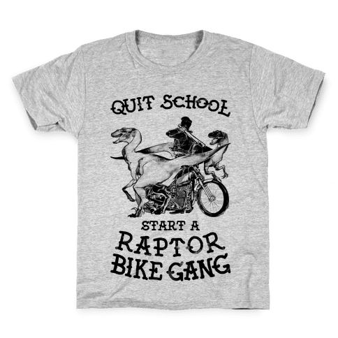 Quit School Start A Raptor Bike Gang Kids T-Shirt