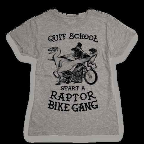 Quit School Start A Raptor Bike Gang Womens T-Shirt